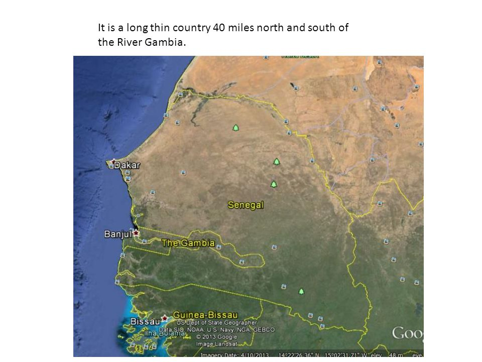 It is a long thin country 40 miles north and south of the River Gambia.