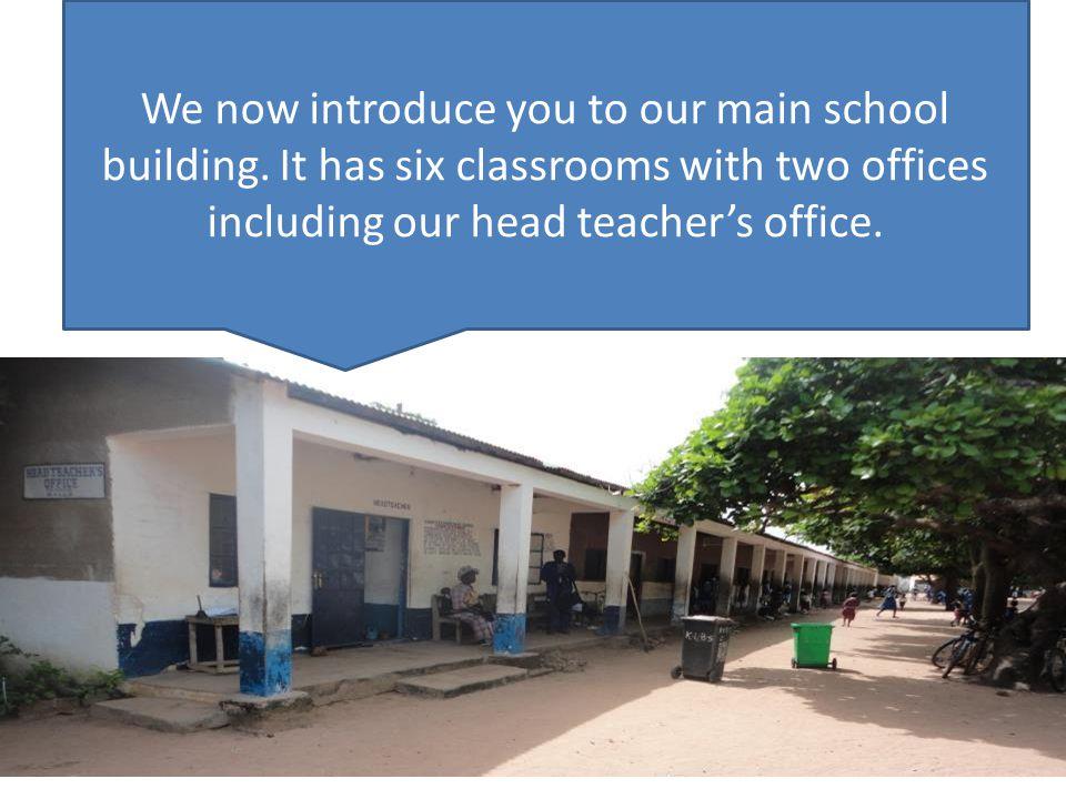 We now introduce you to our main school building