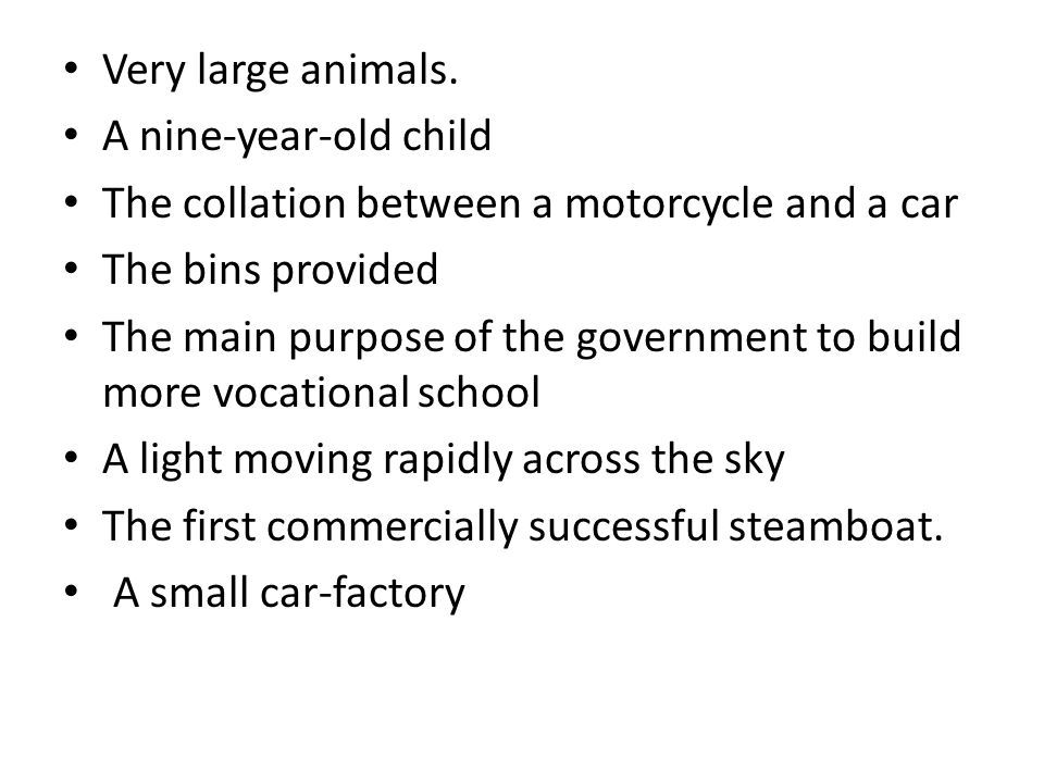 Very large animals. A nine-year-old child. The collation between a motorcycle and a car. The bins provided.