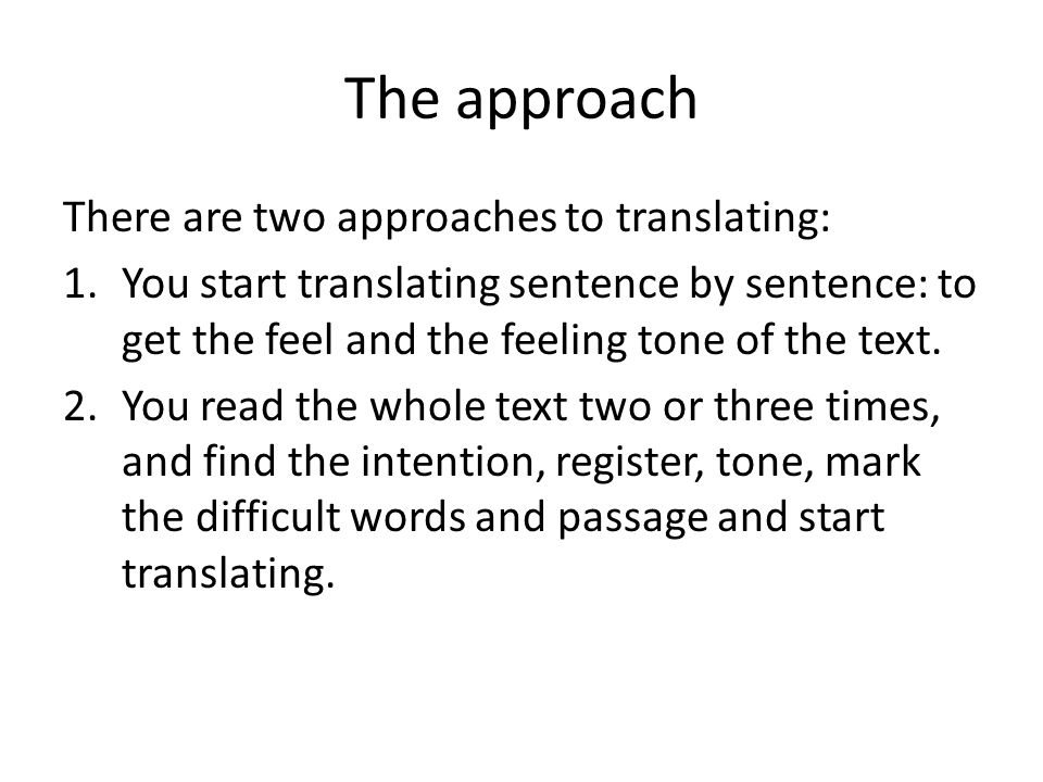 The approach There are two approaches to translating: