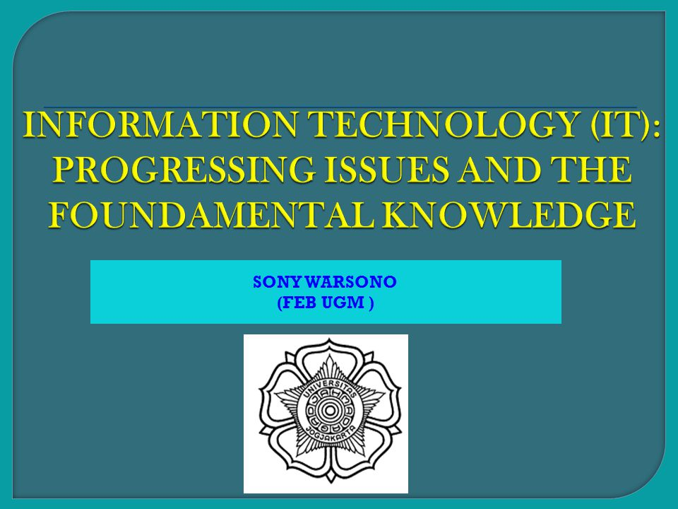 INFORMATION TECHNOLOGY (IT): PROGRESSING ISSUES AND THE FOUNDAMENTAL KNOWLEDGE