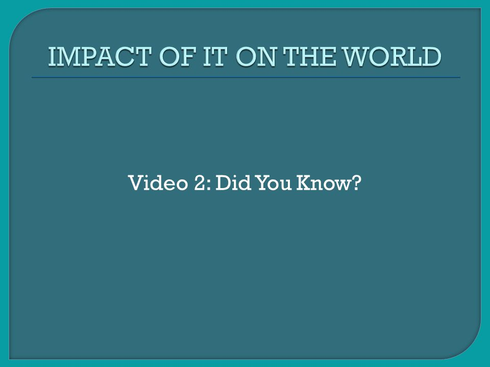 IMPACT OF IT ON THE WORLD