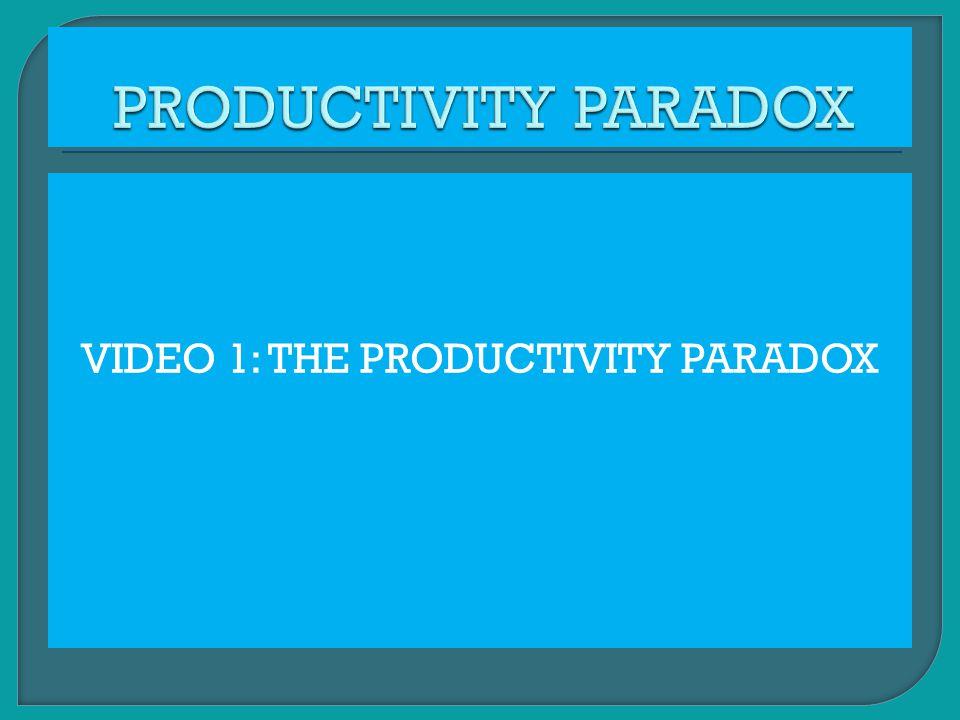 VIDEO 1: THE PRODUCTIVITY PARADOX