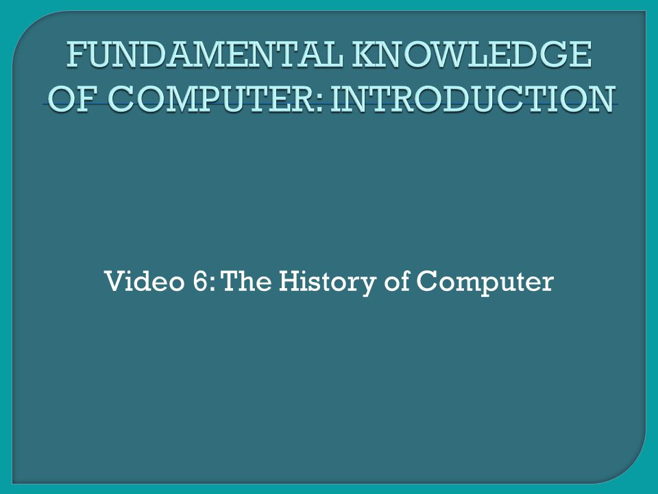 FUNDAMENTAL KNOWLEDGE OF COMPUTER: INTRODUCTION
