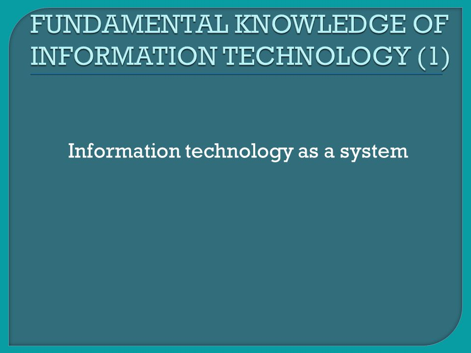 FUNDAMENTAL KNOWLEDGE OF INFORMATION TECHNOLOGY (1)