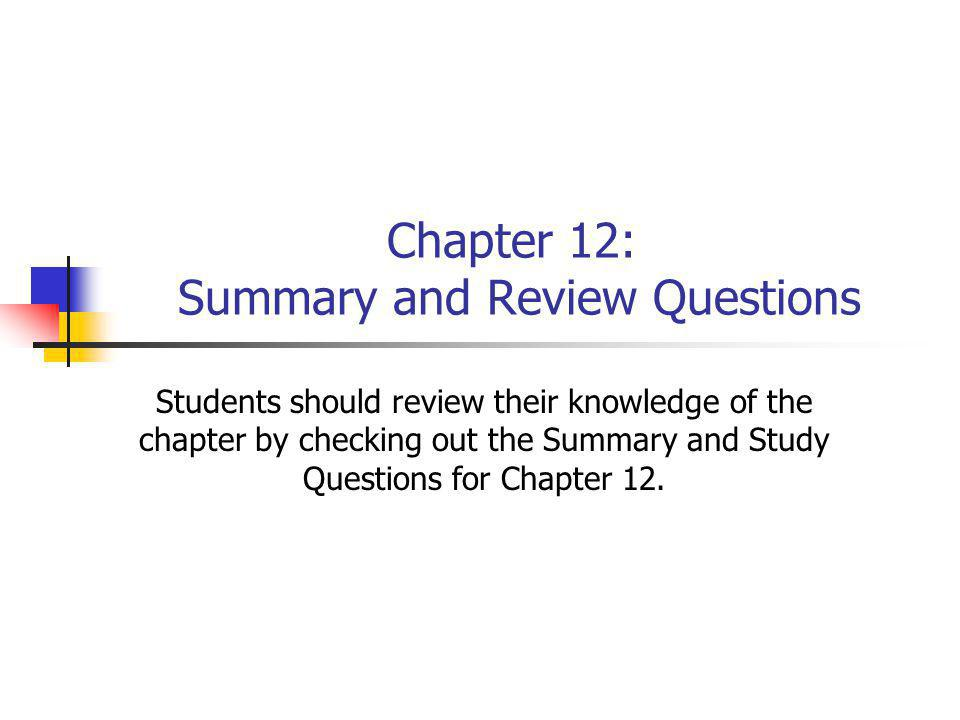 Chapter 12: Summary and Review Questions