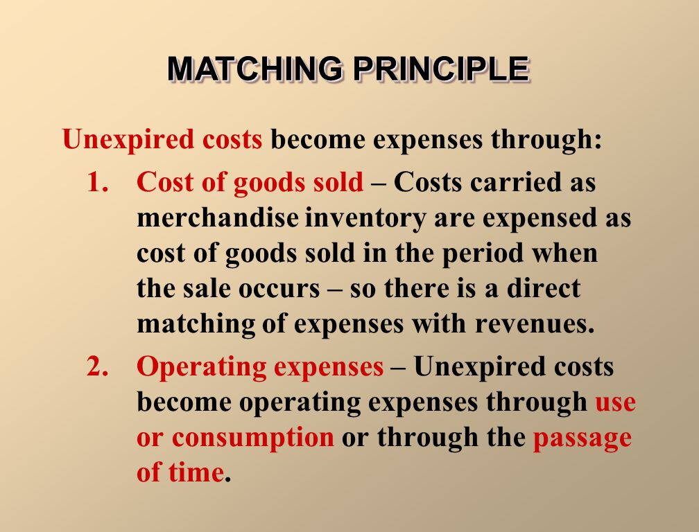 MATCHING PRINCIPLE Unexpired costs become expenses through:
