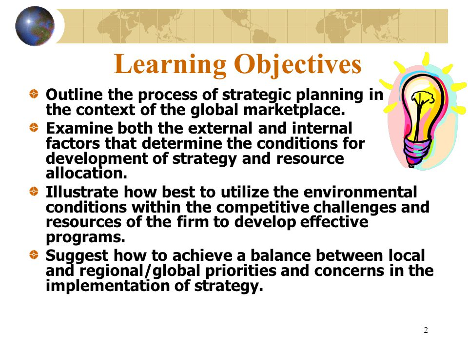 Learning Objectives Outline the process of strategic planning in the context of the global marketplace.