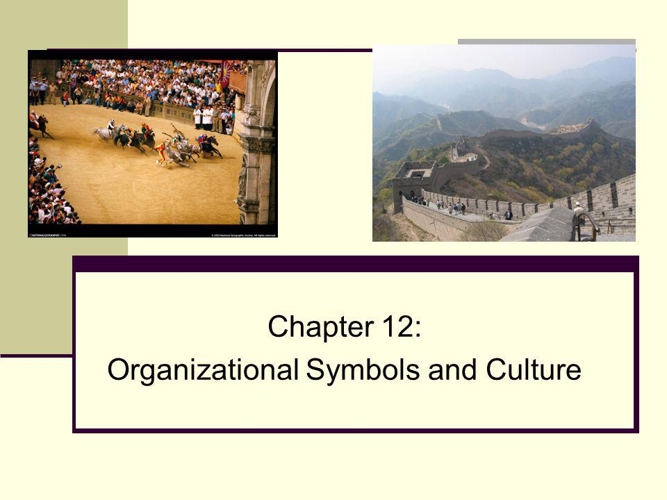 Chapter 12: Organizational Symbols and Culture