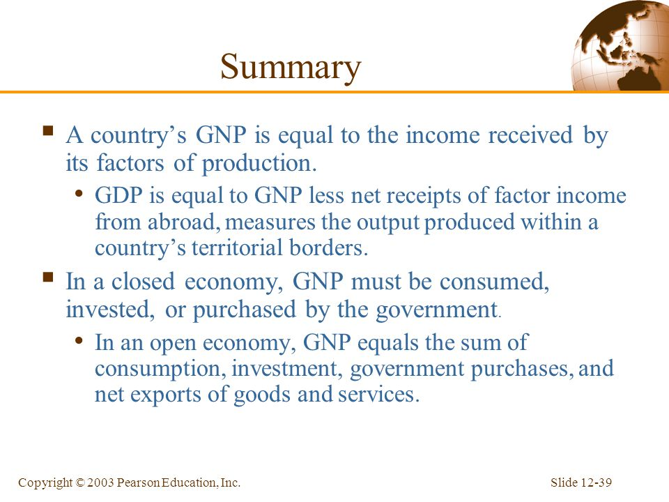 Summary A country's GNP is equal to the income received by its factors of production.