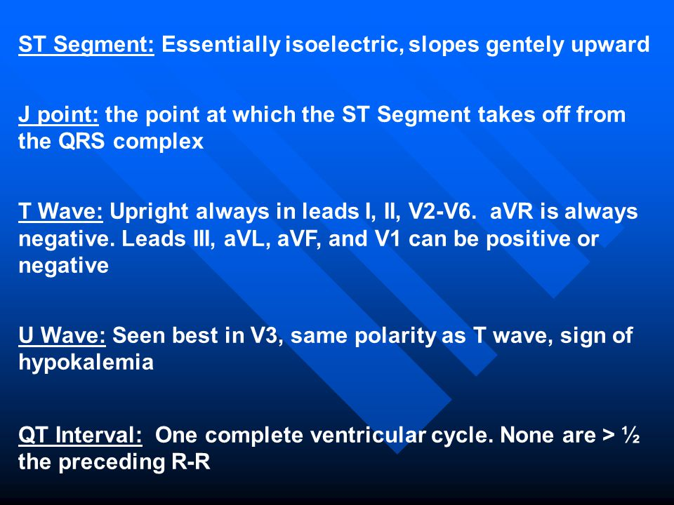 ST Segment: Essentially isoelectric, slopes gentely upward