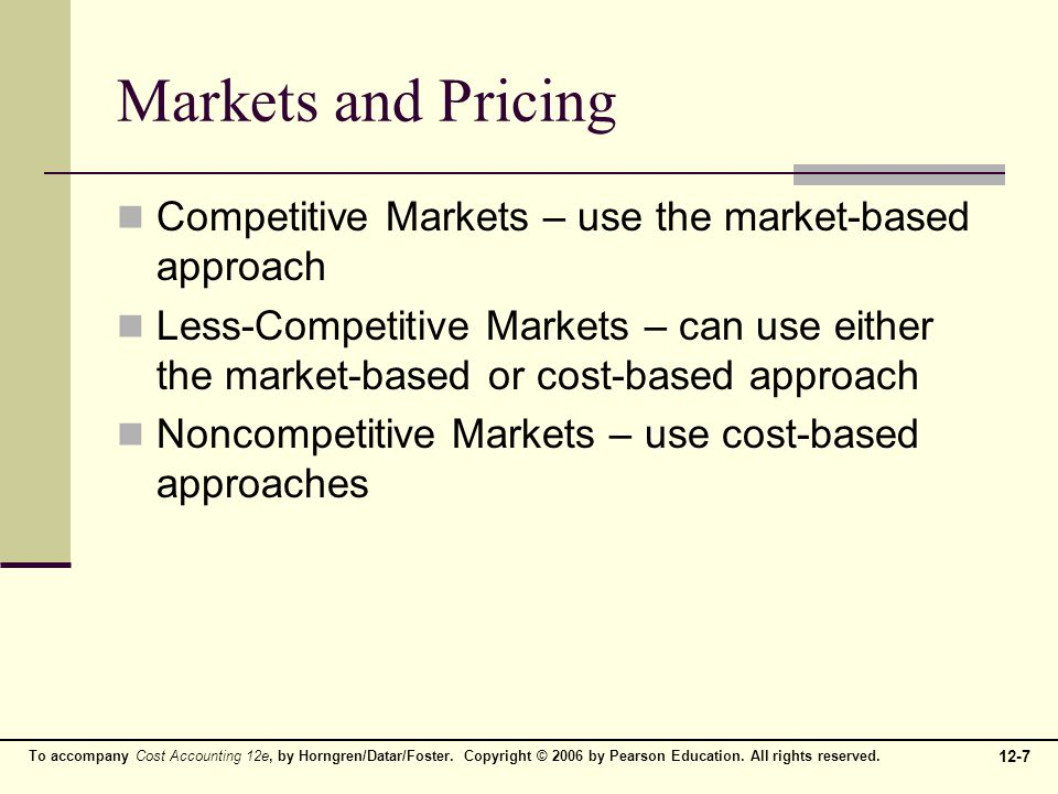 Markets and Pricing Competitive Markets – use the market-based approach.