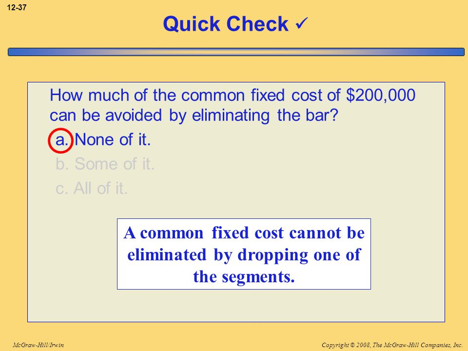 3-37 Quick Check  How much of the common fixed cost of $200,000 can be avoided by eliminating the bar