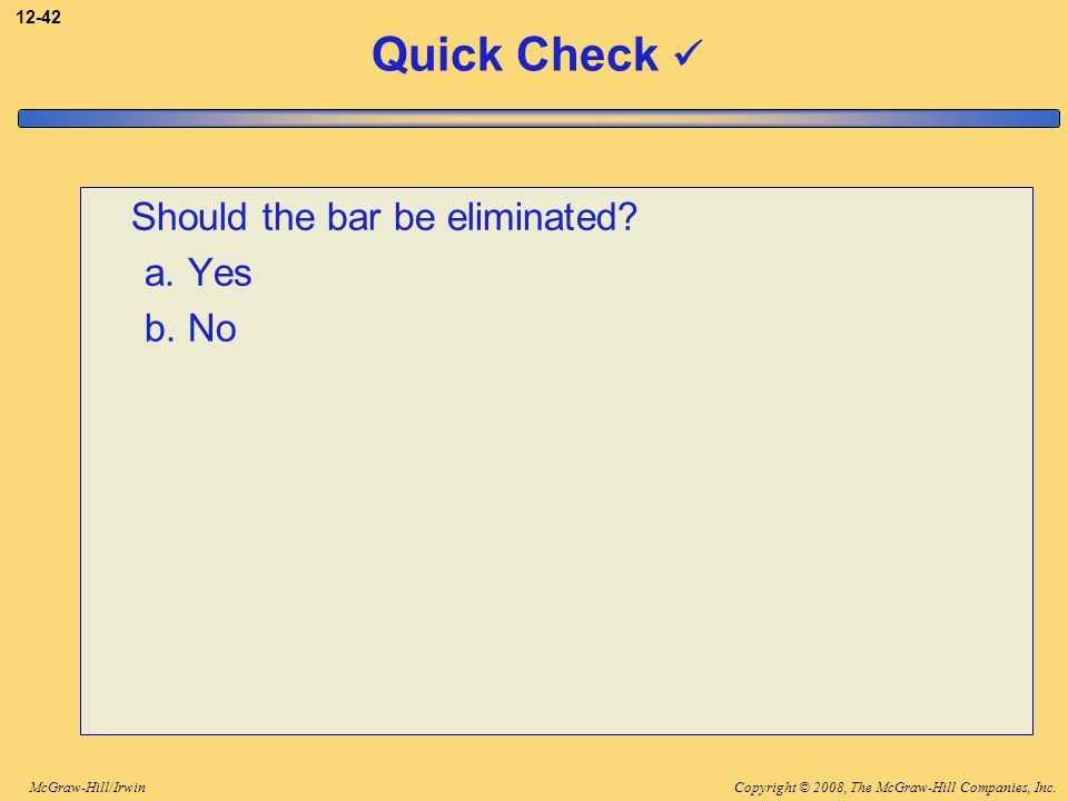 Quick Check  Should the bar be eliminated a. Yes b. No
