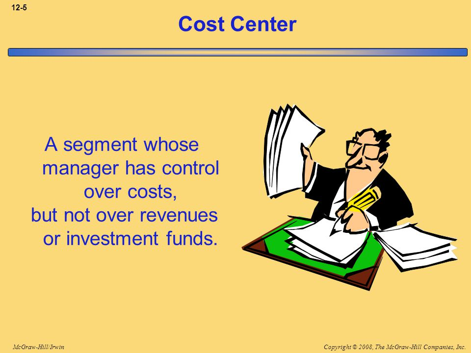 Cost Center A segment whose manager has control over costs,