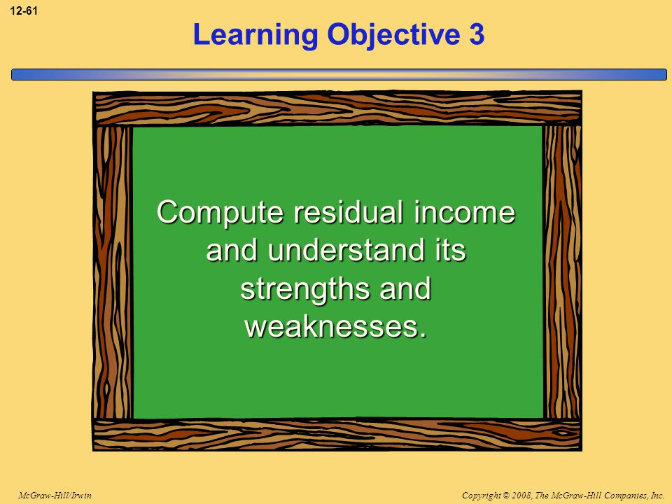 Compute residual income and understand its strengths and weaknesses.