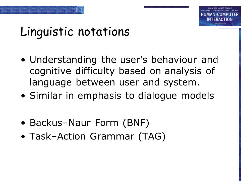Linguistic notations Understanding the user s behaviour and cognitive difficulty based on analysis of language between user and system.
