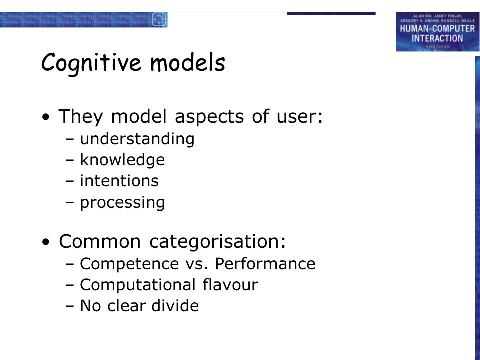 Cognitive models They model aspects of user: Common categorisation:
