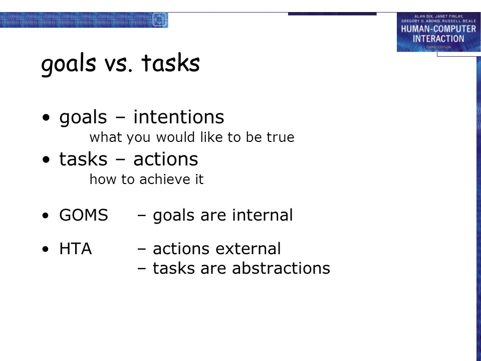 goals vs. tasks goals – intentions tasks – actions