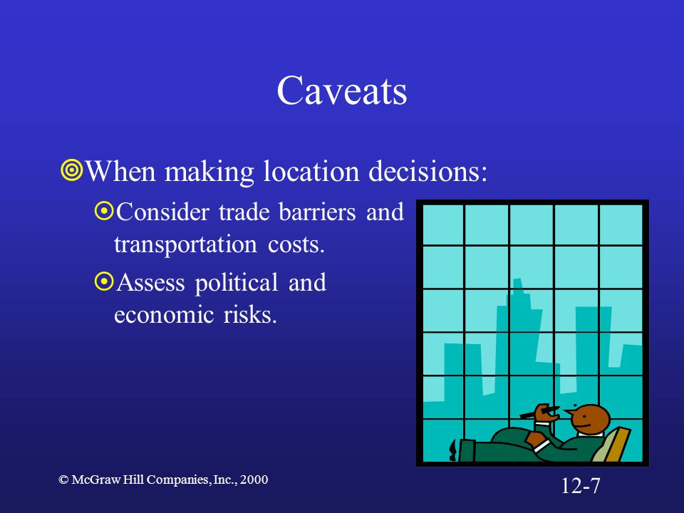 Caveats When making location decisions:
