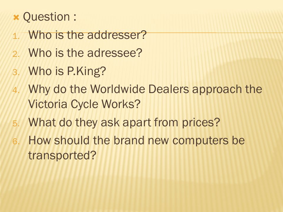Question : Who is the addresser Who is the adressee Who is P.King Why do the Worldwide Dealers approach the Victoria Cycle Works