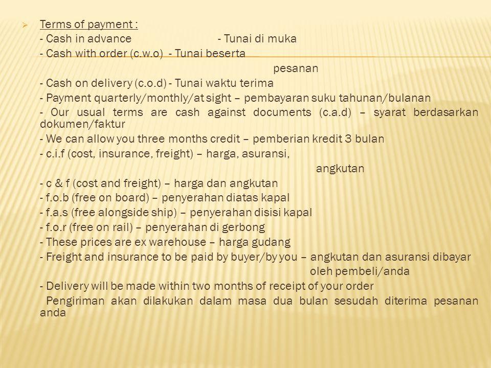 Terms of payment : - Cash in advance - Tunai di muka. - Cash with order (c.w.o) - Tunai beserta. pesanan.