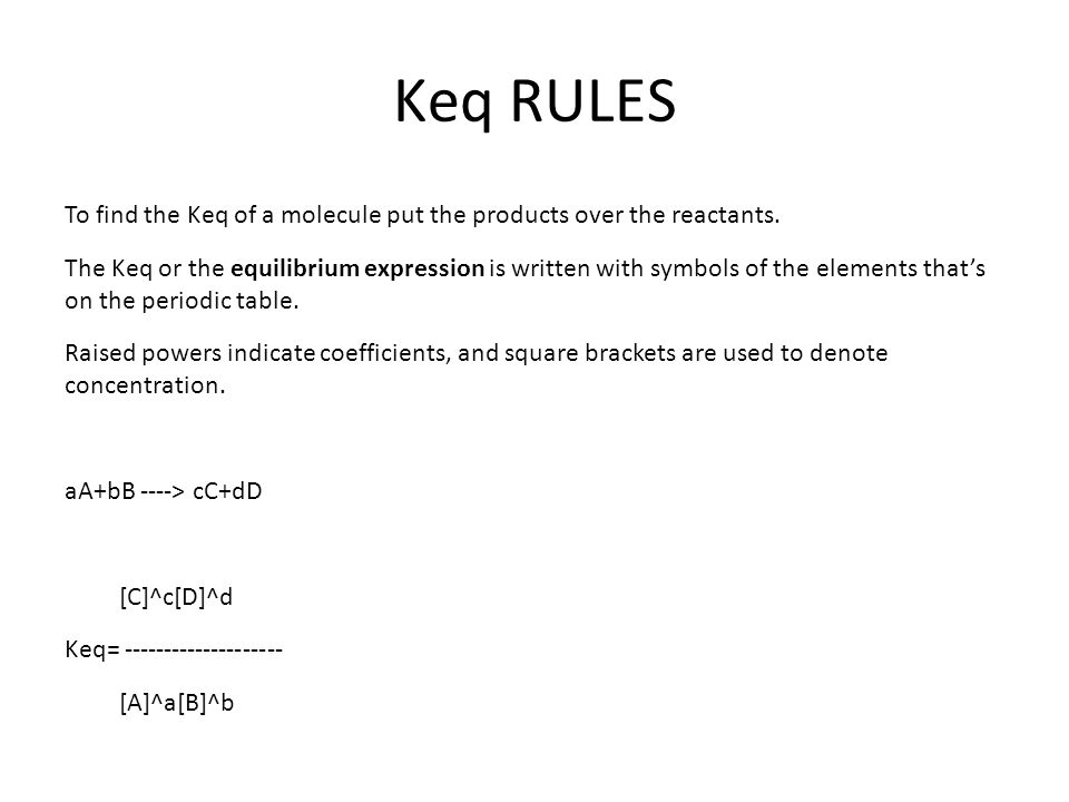 Keq RULES To find the Keq of a molecule put the products over the reactants.