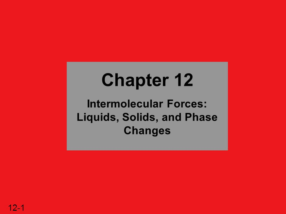 Intermolecular Forces: Liquids, Solids, and Phase Changes