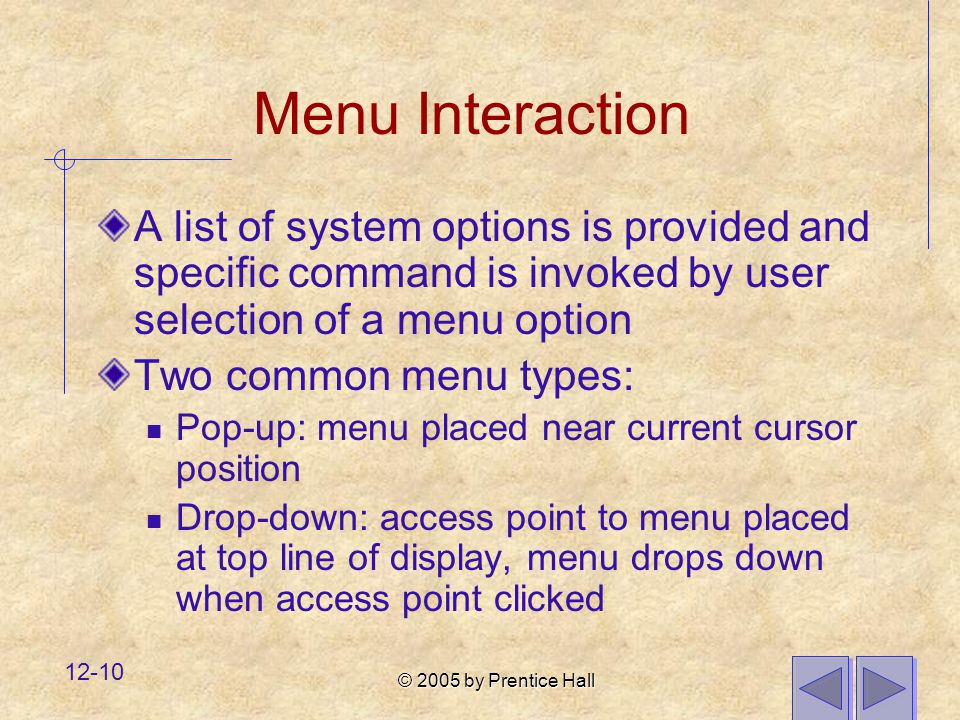 Menu Interaction A list of system options is provided and specific command is invoked by user selection of a menu option.