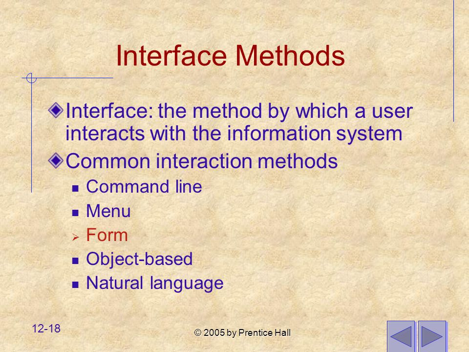Interface Methods Interface: the method by which a user interacts with the information system. Common interaction methods.