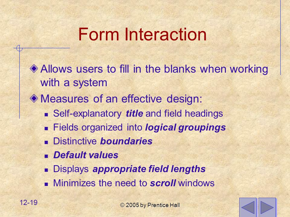 Form Interaction Allows users to fill in the blanks when working with a system. Measures of an effective design: