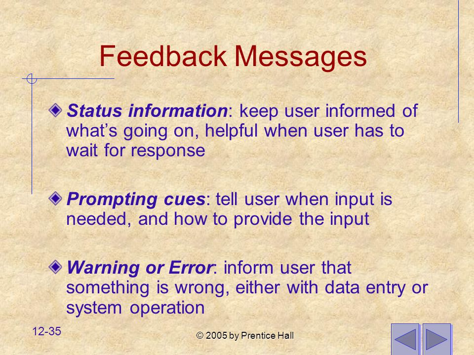 Feedback Messages Status information: keep user informed of what's going on, helpful when user has to wait for response.