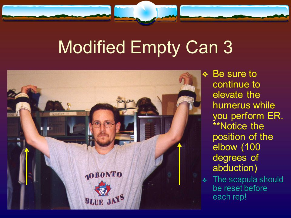 Modified Empty Can 3 Be sure to continue to elevate the humerus while you perform ER. **Notice the position of the elbow (100 degrees of abduction)