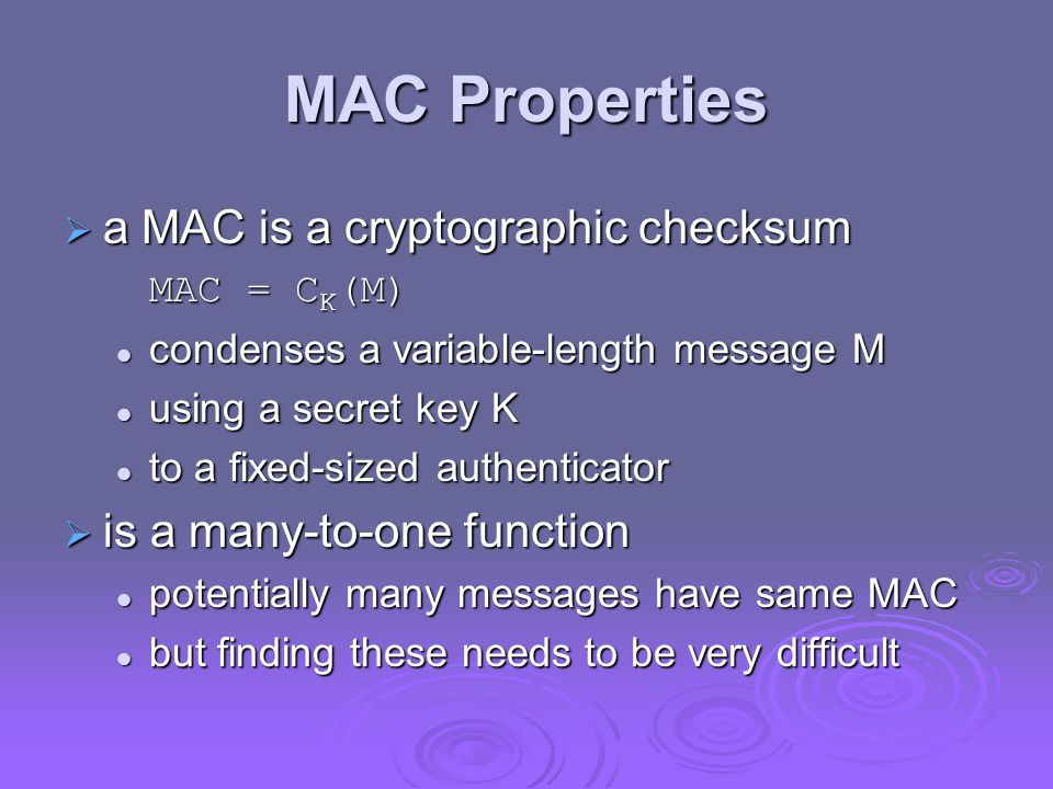 MAC Properties a MAC is a cryptographic checksum