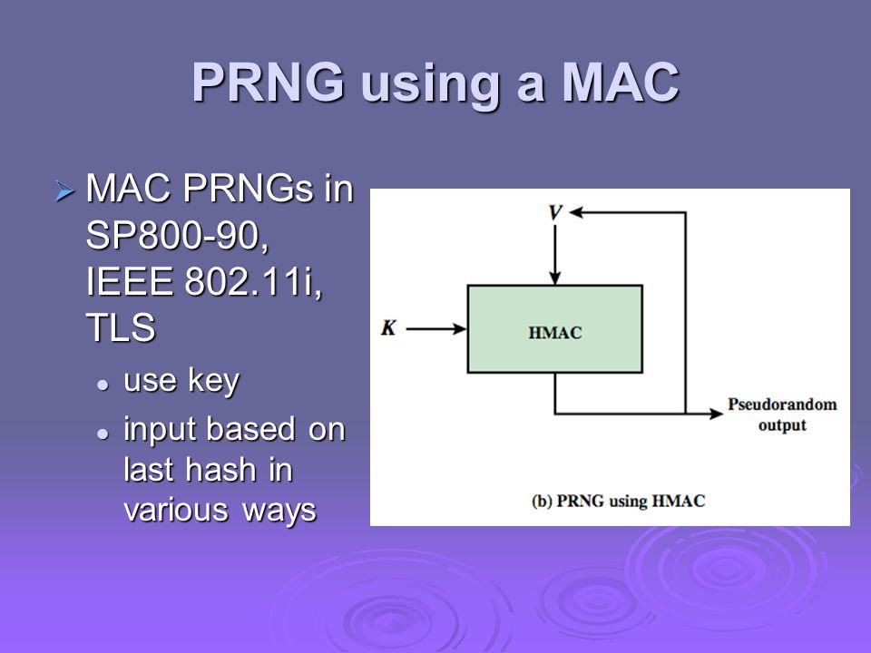 PRNG using a MAC MAC PRNGs in SP800-90, IEEE 802.11i, TLS use key