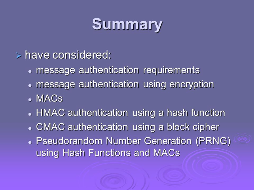 Summary have considered: message authentication requirements