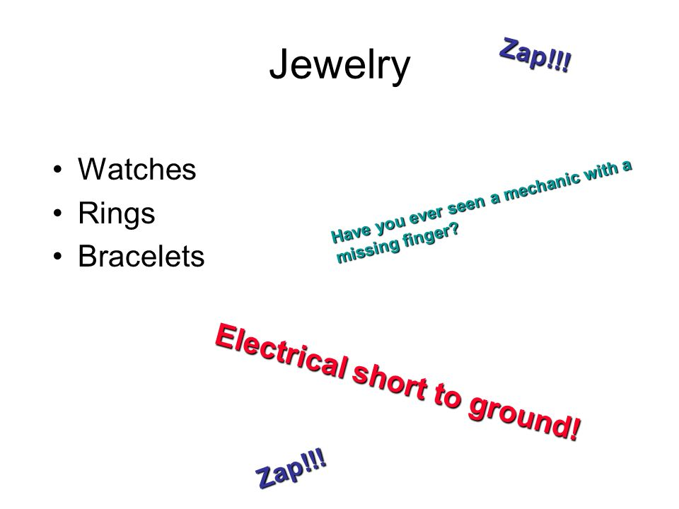 Jewelry Watches Rings Bracelets Electrical short to ground! Zap!!!