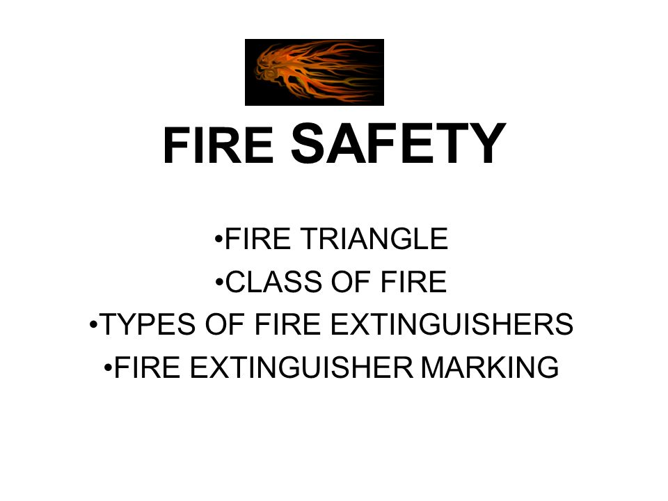 FIRE SAFETY FIRE TRIANGLE CLASS OF FIRE TYPES OF FIRE EXTINGUISHERS