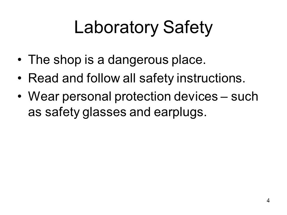 Laboratory Safety The shop is a dangerous place.
