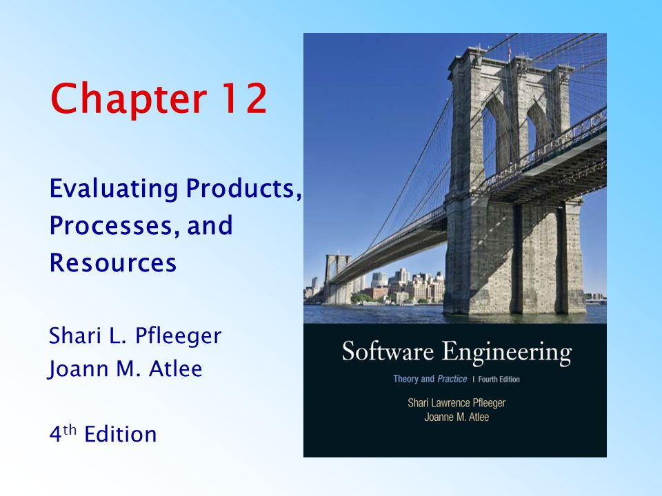 Chapter 12 Evaluating Products, Processes, and Resources