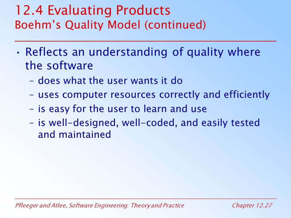 12.4 Evaluating Products Boehm's Quality Model (continued)