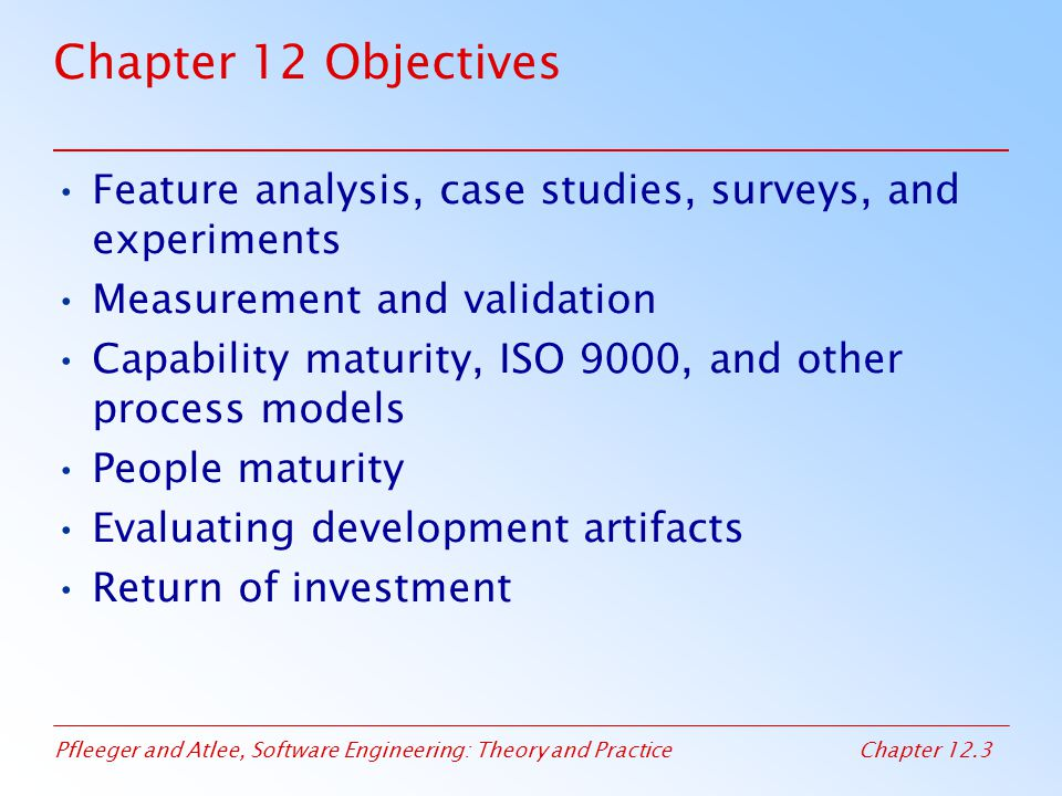 Chapter 12 Objectives Feature analysis, case studies, surveys, and experiments. Measurement and validation.