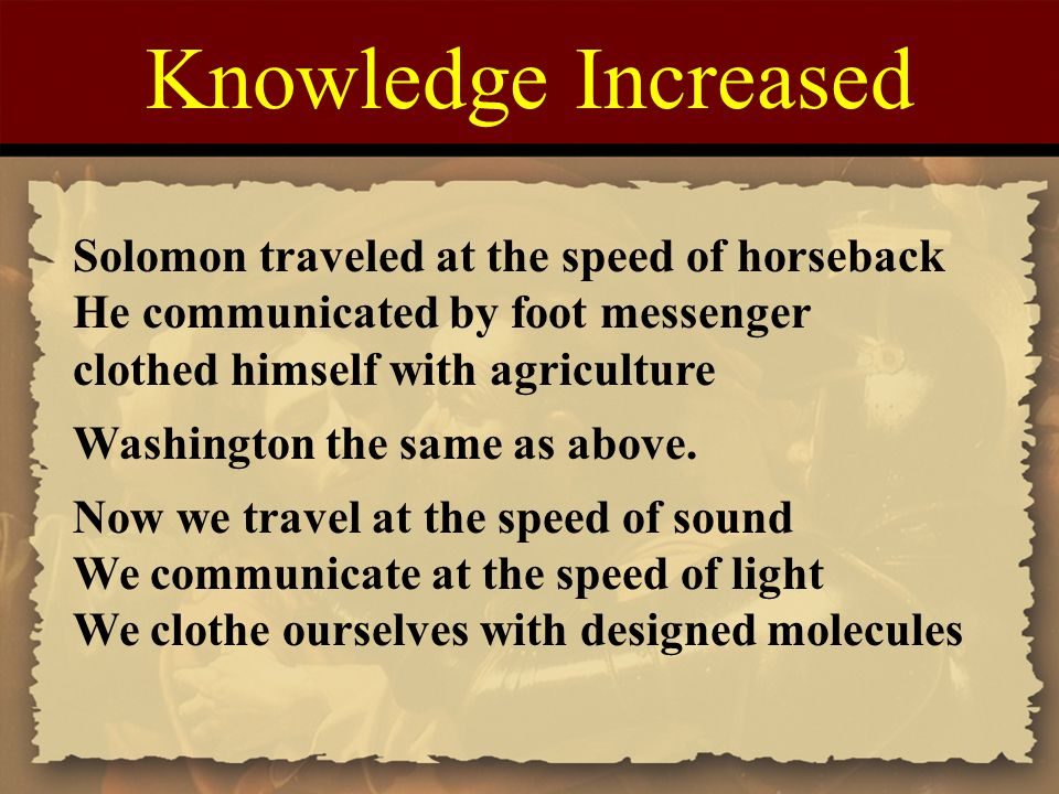Knowledge Increased Solomon traveled at the speed of horseback