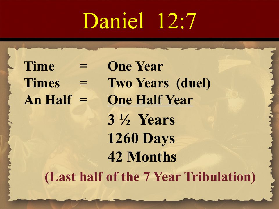Daniel 12:7 1260 Days 42 Months Time = One Year