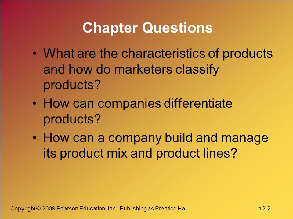 Chapter Questions What are the characteristics of products and how do marketers classify products How can companies differentiate products
