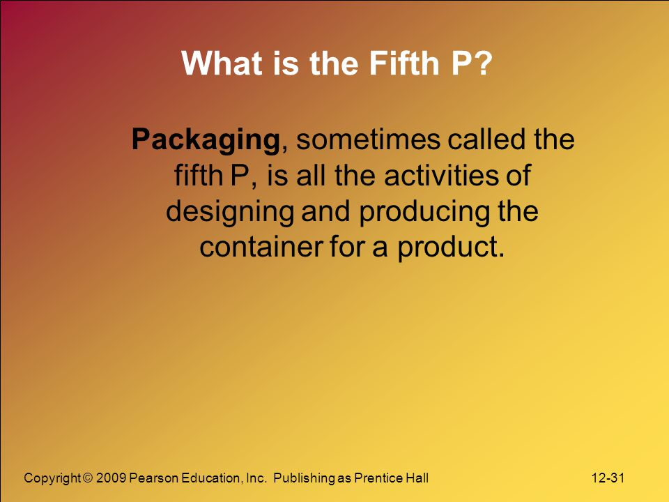 What is the Fifth P Packaging, sometimes called the fifth P, is all the activities of designing and producing the container for a product.