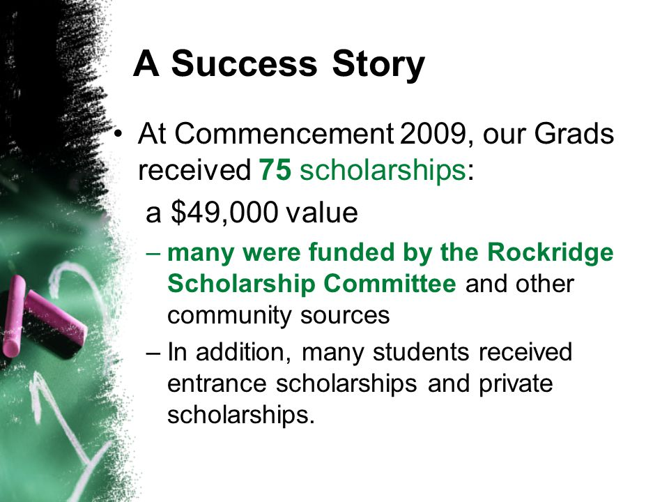 A Success Story At Commencement 2009, our Grads received 75 scholarships: a $49,000 value.