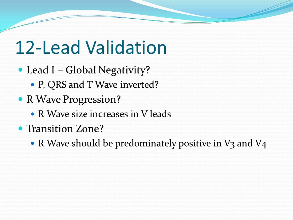 12-Lead Validation Lead I – Global Negativity R Wave Progression
