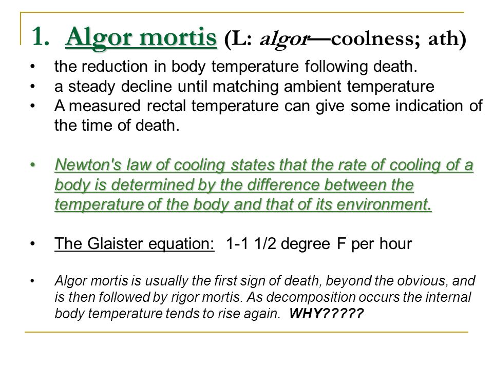 1. Algor mortis (L: algor—coolness; ath)