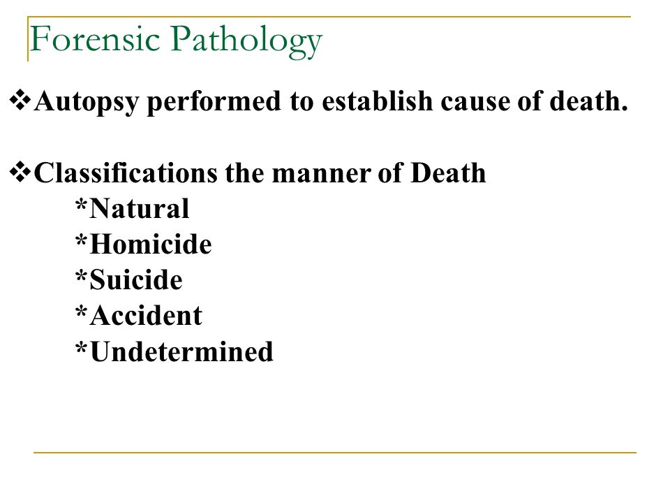 Forensic Pathology Autopsy performed to establish cause of death.